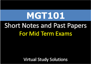 MGT101 short notes and Past Papers for Mid term Papers