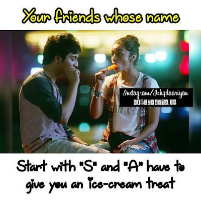 "Your friend whose namr Start with ""S"" and ""A"" have to give you a ice cream treat"
