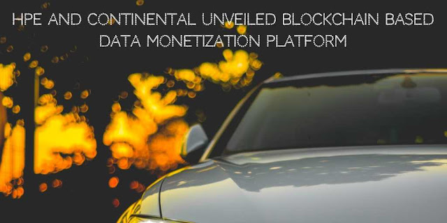 HPE and Continental unveiled Blockchain based Data Monetization Platform for Automotive Industry