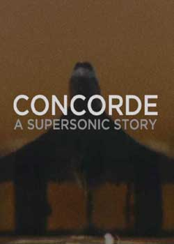 Concorde: A Supersonic Story (2017)