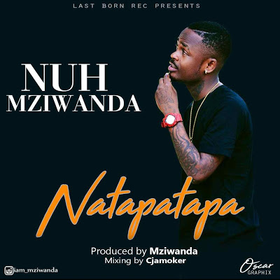 Nuh Mziwanda - Natapatapa (Audio) | MP3 Download