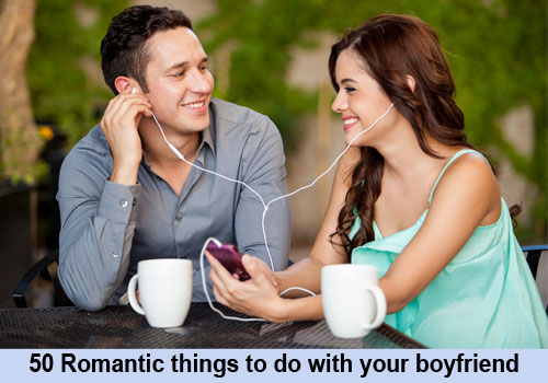 50 Romantic Things To Do With Your Boyfriend