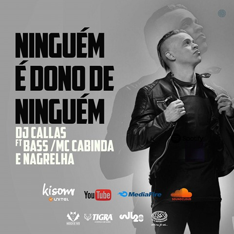 Dj Callas Feat. Bass, Francis Mc Cabinda & Nagrelha - Ninguém é dono de ninguém (Afro Trap) [Download]