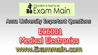 C6001 MEDICAL ELECTRONICS | Important  Questions | Question bank | Syllabus | Model and Previous Question papers | Download PDF