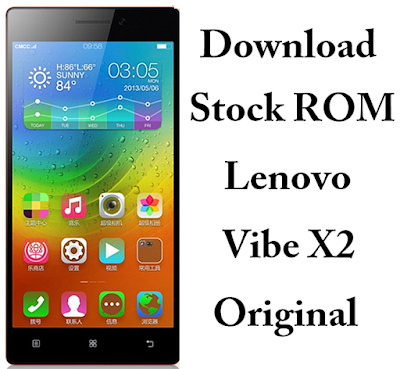 Download Stock ROM Lenovo Vibe X2 Original