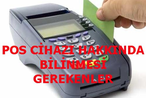 POS CİHAZI HAKKINDA BİLİNMESİ GEREKENLER