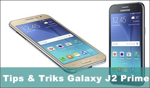 Tips Trik Samsung Galaxy J2 Prime