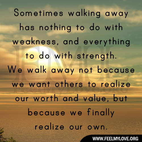 Sometimes You Have To Walk Away Quotes. QuotesGram
