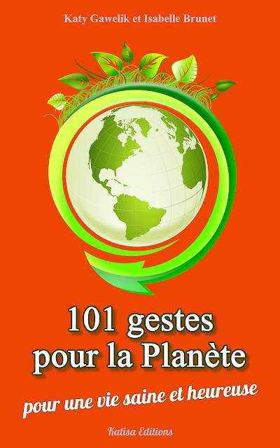 """Sortie de """"101 gestes pour la planète, pour une vie saine et heureuse"""" de Katy Gawelik et Isabelle Brunet"""