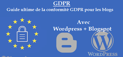 GDPR: Guide ultime de la conformité GDPR pour les blogs (Wordpress + Blogspot)