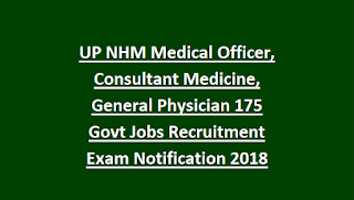 UP NHM Medical Officer, Consultant Medicine, General Physician 175 Govt Jobs Recruitment Exam Notification 2018