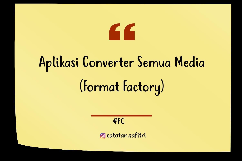 Aplikasi Converter Semua Media [Format Factory]