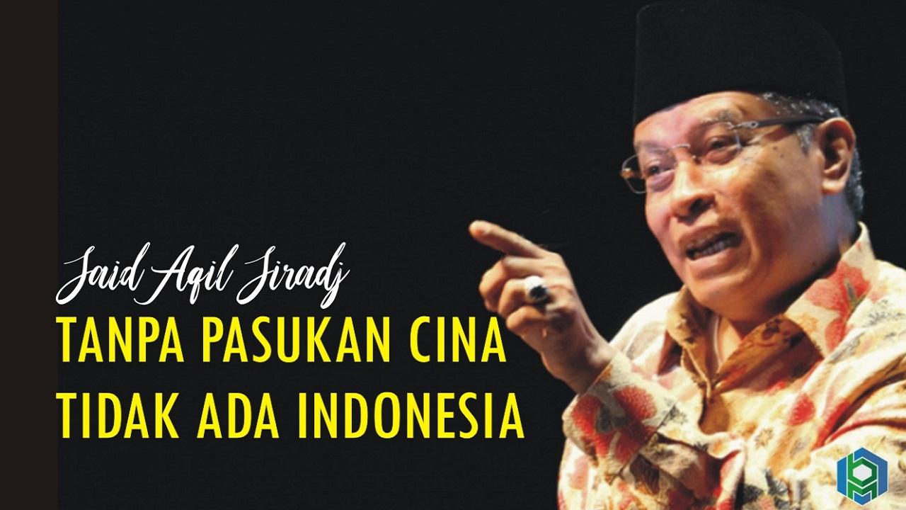 Said Aqil Siradj tanpa pasukan cina tidak ada indonesia