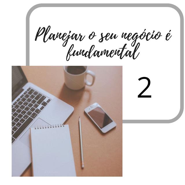 PROGRAMA DE NEGÓCIOS - Planejar o seu negócio é fundamental - parte 2