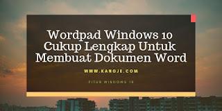 Wordpad Windows 10 Cukup Lengkap Untuk Membuat Dokumen Word