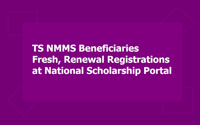 TS NMMS Beneficiaries Fresh, Renewal Registrations at NSP for Pre Matric, Post Matric Scholarships 2019