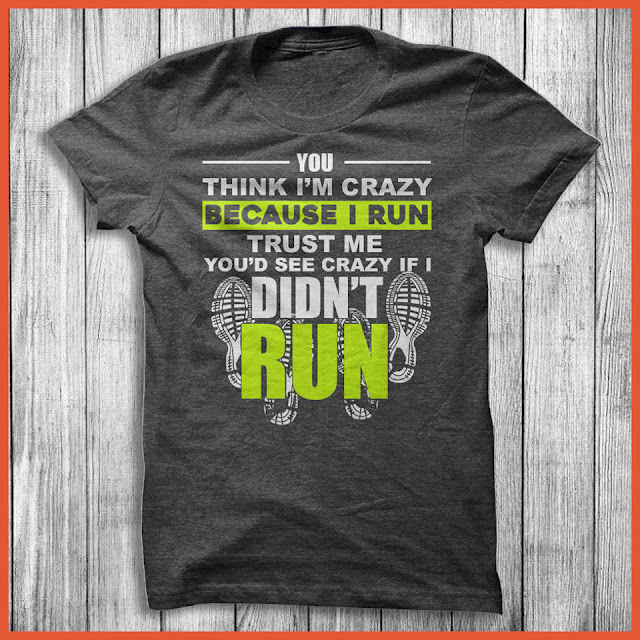 You Think I'm Crazy Because I Run Trust Me You'd See Crazy If I Didn't Run Shirt