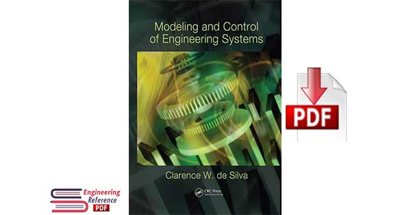 Modeling and Control of Engineering Systems 1st Edition by Clarence W. de Silva