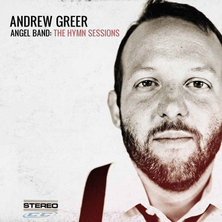 Andrew Greer - Angel Band The Hymn Sessions 2012 tracklisting and lyrics