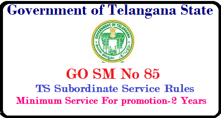 GO SM No 85 TS Subordinate Service Rules Minimum Service For promotion Public Services – State and Subordinate services – Stipulation of minimum service for promotion or appointment by transfer to next higher category – Adhoc Rule - Issued. go-sm-no-85-ts-subordinate-service-rules-minimum-service-promotions-in-telangana-download/2018/05/go-sm-no-85-ts-subordinate-service-rules-minimum-service-promotions-in-telangana-download.html