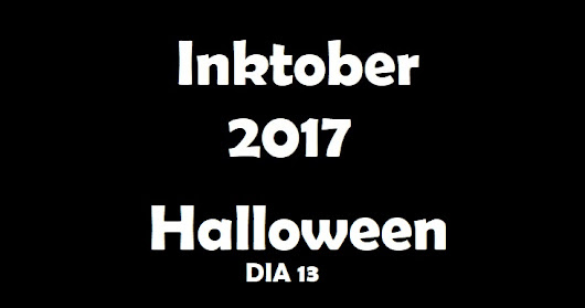Inktober 2017 - Halloween - Dia 13 (Day 13) - VIDEO