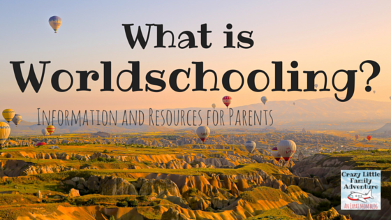 What is worldschooling, worldschooling resources, worldschooling families