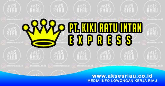 lowongan pt kiki ratu intan express pekanbaru maret 2018 rh aksesriau co id alamat travel ratu intan pekanbaru jadwal travel ratu intan jambi pekanbaru