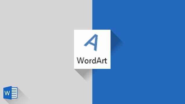 Panduan Lengkap Mengenai WordArt di Word 2019