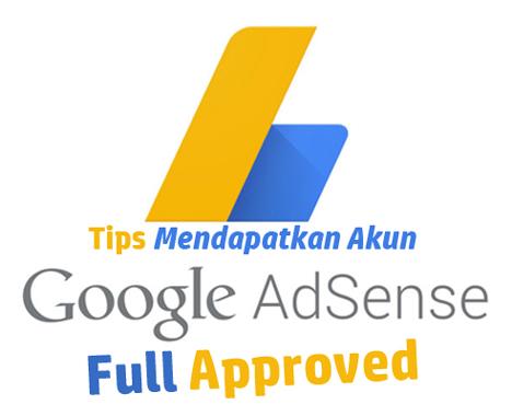Tips Mendapatkan Akun Google Adsense Full Approved