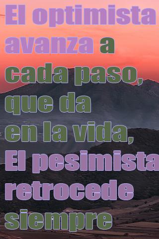 El optimista avanza a cada paso, que da en la vida, El pesimista retrocede siempre