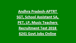 Andhra Pradesh-APTRT SGT, School Assistant SA, PET, LP, Music Teachers Recruitment Test 2018 6241 Govt Jobs Online