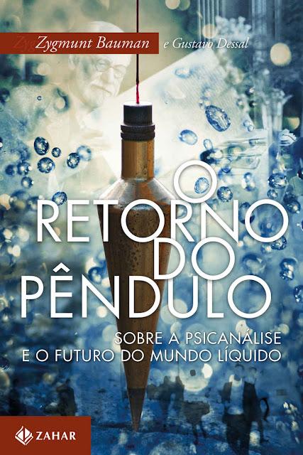 O retorno do pêndulo Zygmunt Bauman, Gustavo Dessal