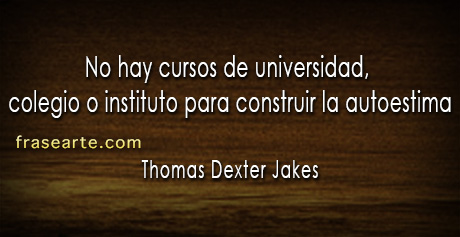 Frases de autoestima - Thomas Dexter Jakes