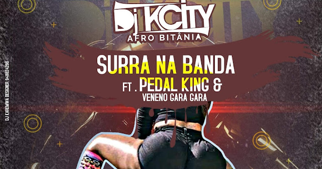 DJ K City ft Pedal King e Veneno do Gar - Surra na Banda (Afro House)