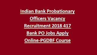 Indian Bank Probationary Officers Vacancy Recruitment Notification 2018 417 Bank PO Jobs Apply Online-PGDBF Course