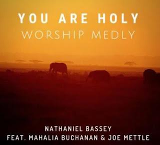 You are Holy (worship medley)_Nathaniel Bassey ft Mahalia Buchanan & Joe Mettle mp3 Download + Lyrics