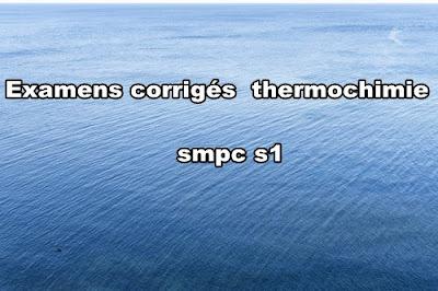 examens et controles corrigés de thermochimie smpc s1