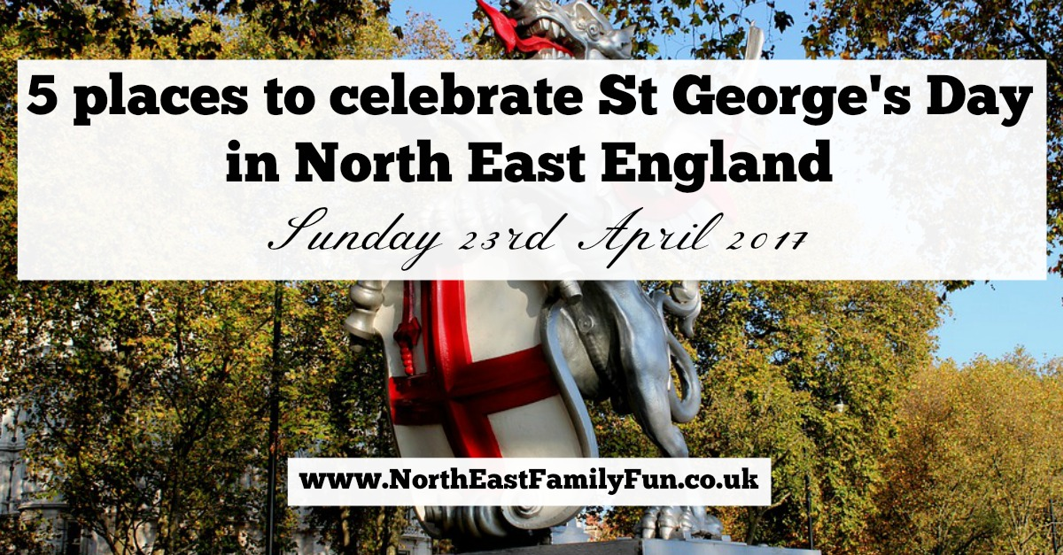 5 places to celebrate St George's Day in North East England | Sunday 23rd April 2017
