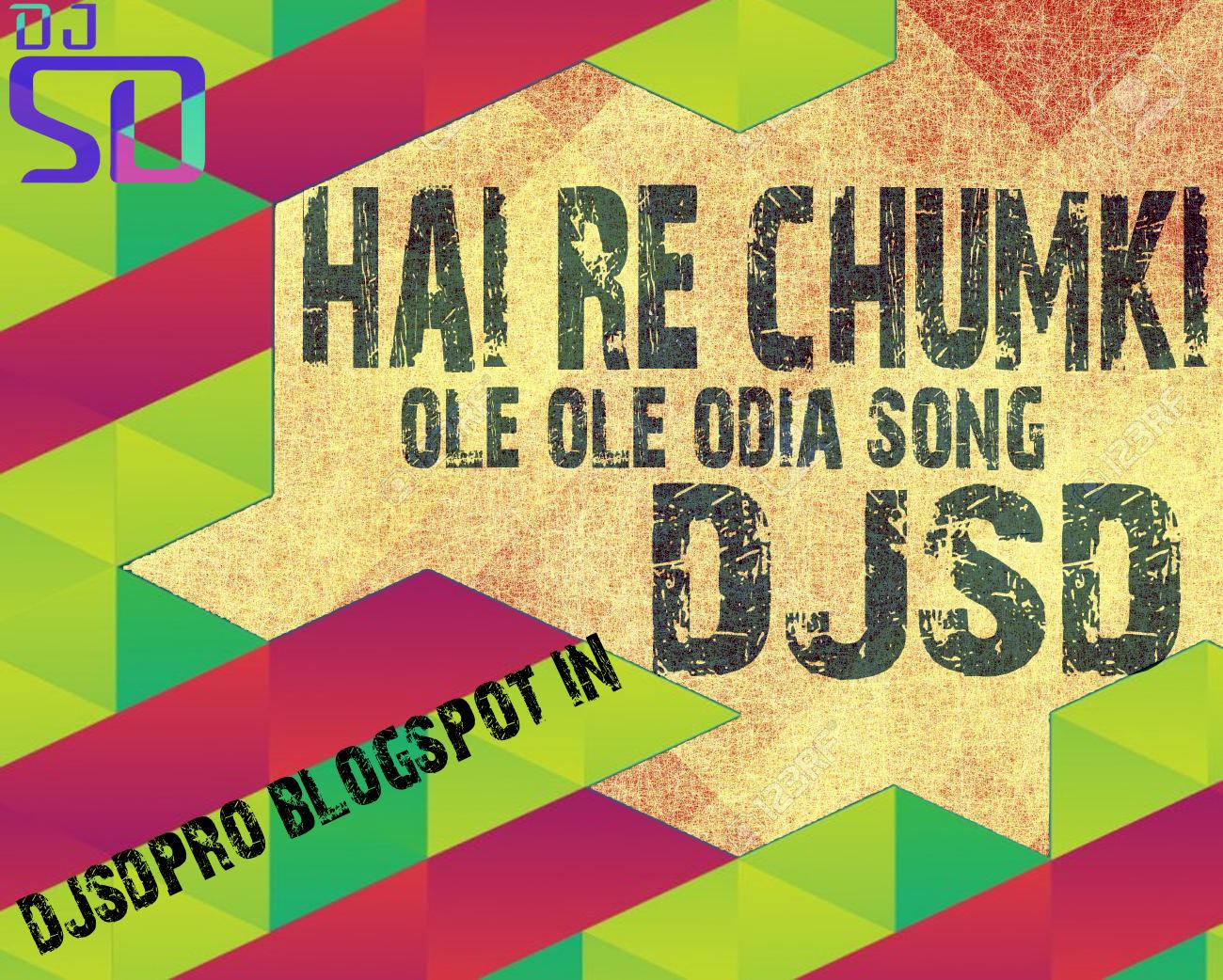 HAI RE CHUMKI OLE OLE ODIA SONG DJ SD mp3