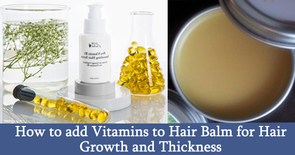 How to add Vitamins to Hair Balm for Hair Growth and Thickness