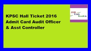 KPSC Hall Ticket 2016 Admit Card Audit Officer & Asst Controller