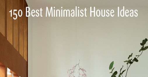 Bagi Bagi Ajah 150 Best Minimalist House Ideas