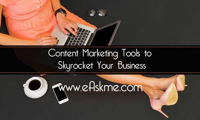 100 Content Marketing Tools to Skyrocket Your Business: eAskme