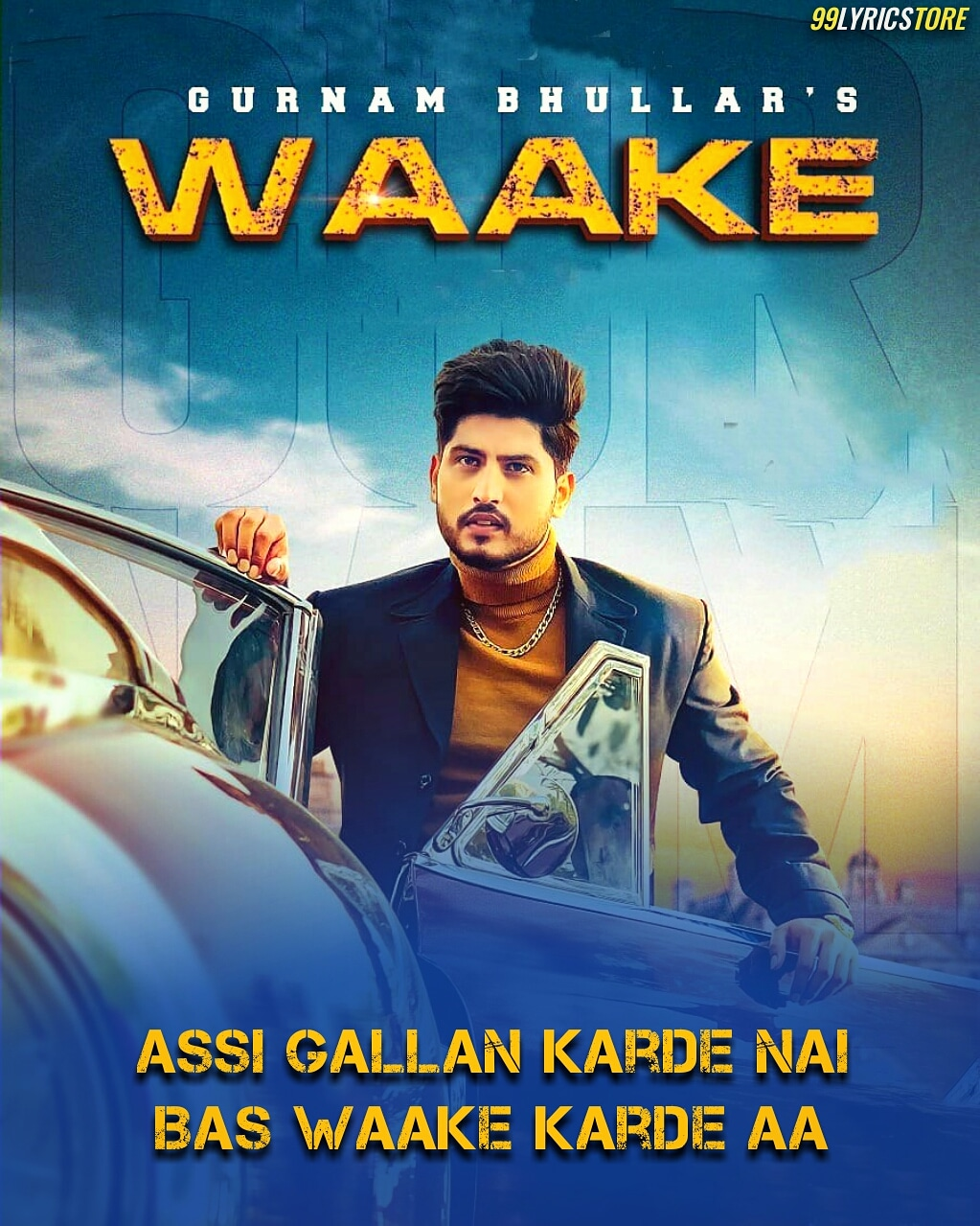 Waake Punjabi Song Lyrics Sung by Gurnam Bhullar and composed by Mix Singh