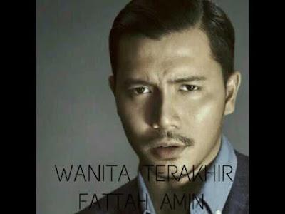 Fattah Amin - Wanita Terakhir (Lirik)