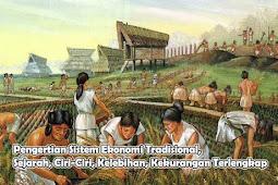 Pengertian Sistem Ekonomi Tradisional, Ciri-ciri Sistem Ekonomi Tradisional serta Kelebihan dan Kelemahannya