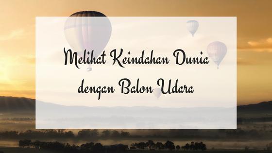 Melihat Keindahan Dunia dengan Balon Udara