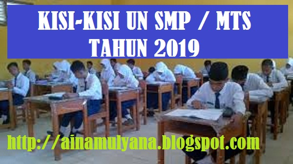 MTs adalah sebagai acuan pengembangan dan perakitan naskah soal ujian nasional Jenjang SMP KISI-KISI UN SMP/MTS TAHUN 2019 TAHUN PELAJARAN 2019/2019 (UNBK DAN UNKP SMP/MTS 2019/2019