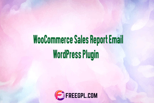 WooCommerce Sales Report Email WordPress Plugin Nulled Download Free