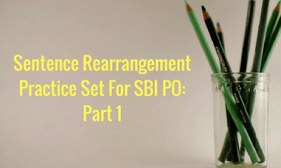 Sentence Rearrangement Practice Set For SBI PO: Part 1